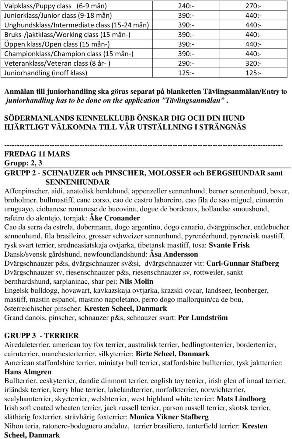 till juniorhandling ska göras separat på blanketten Tävlingsanmälan/Entry to juniorhandling has to be done on the application Tävlingsanmälan.