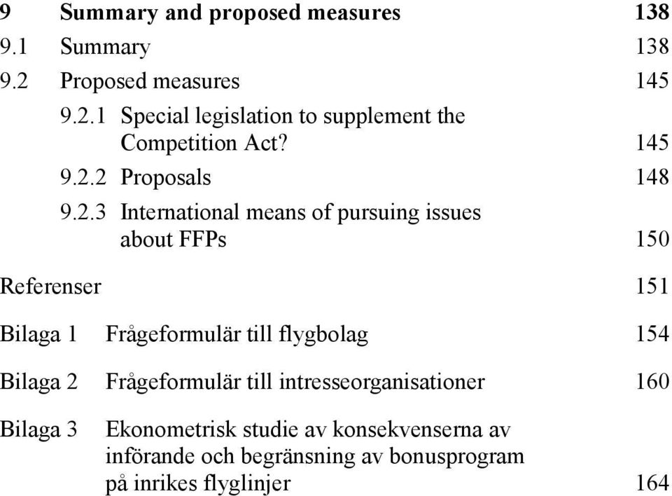 2 Proposals 148 9.2.3 International means of pursuing issues about FFPs 150 Referenser 151 Bilaga 1