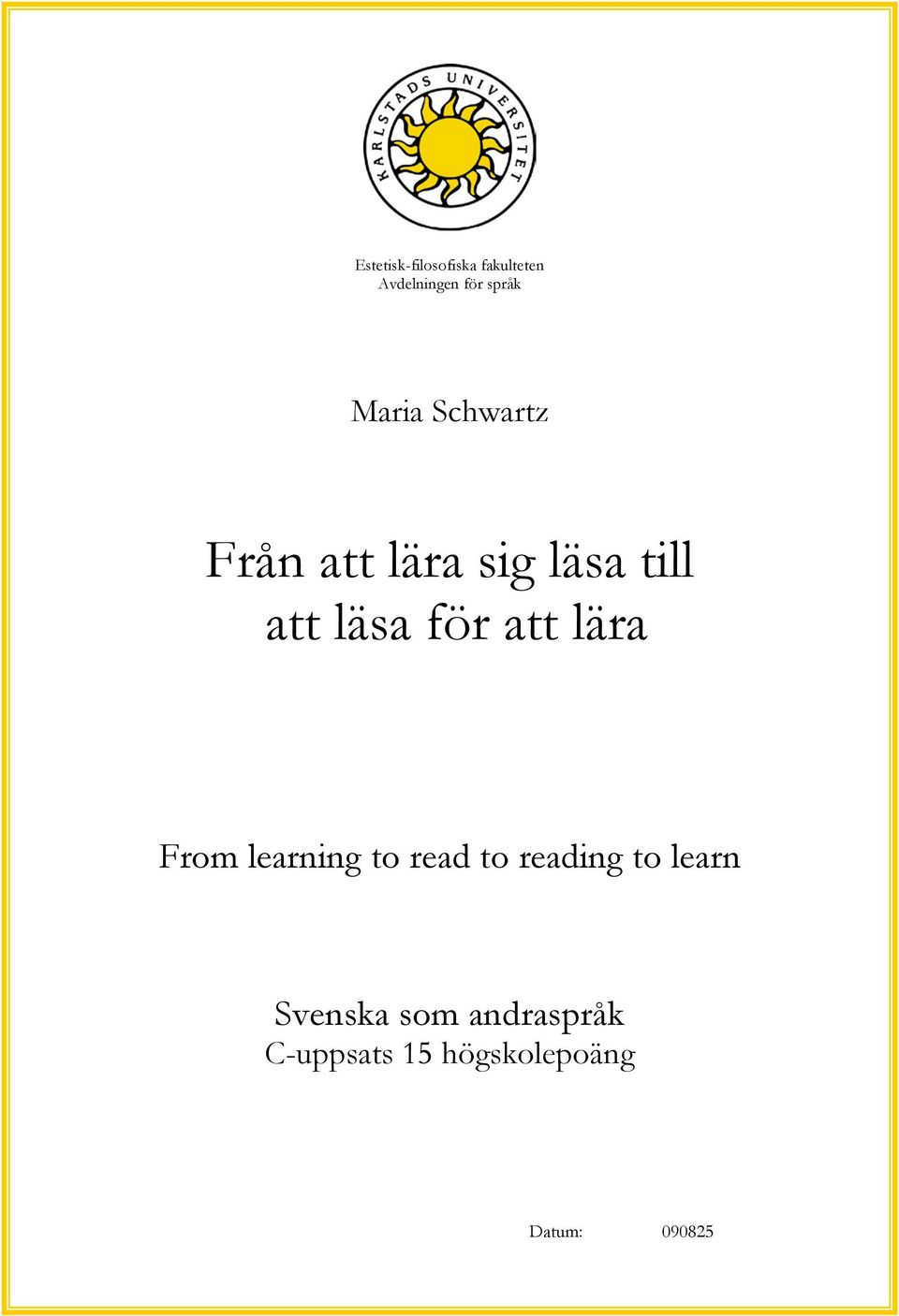 att lära From learning to read to reading to learn
