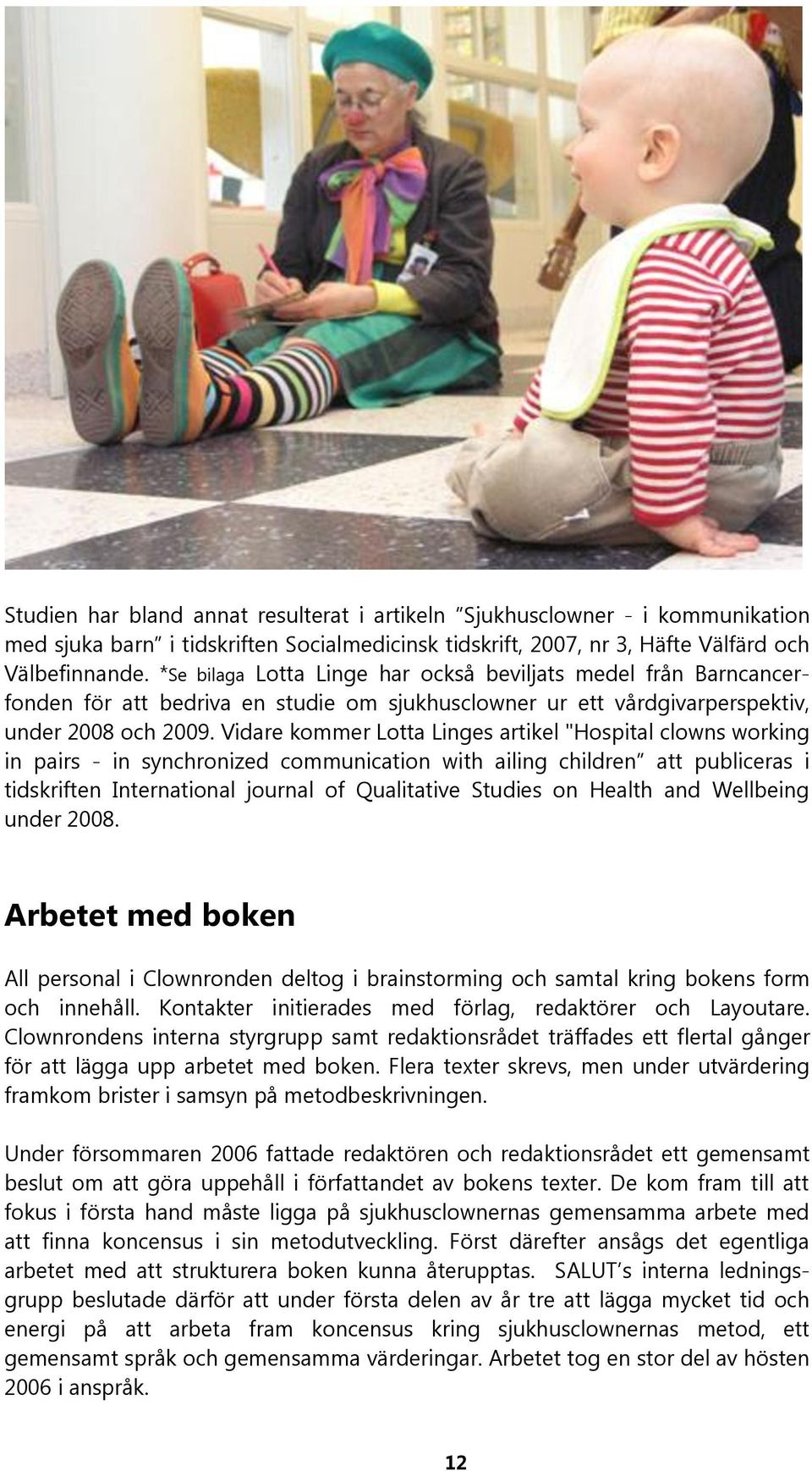 "Vidare kommer Lotta Linges artikel ""Hospital clowns working in pairs - in synchronized communication with ailing children att publiceras i tidskriften International journal of Qualitative Studies on"