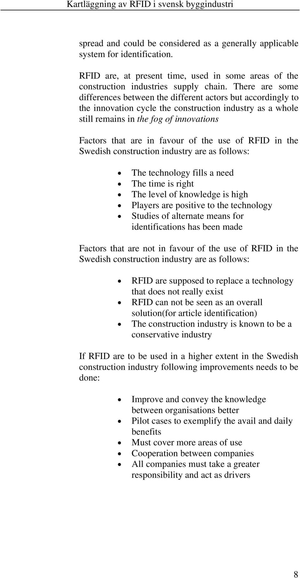 of the use of RFID in the Swedish construction industry are as follows: The technology fills a need The time is right The level of knowledge is high Players are positive to the technology Studies of