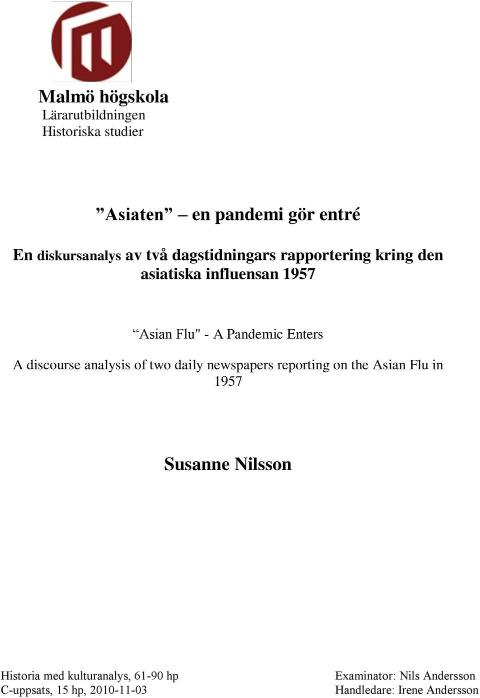 discourse analysis of two daily newspapers reporting on the Asian Flu in 1957 Susanne Nilsson Historia