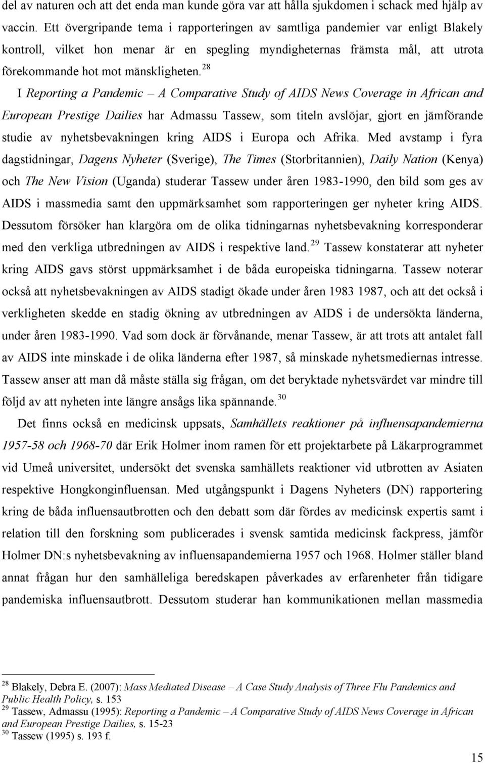 28 I Reporting a Pandemic A Comparative Study of AIDS News Coverage in African and European Prestige Dailies har Admassu Tassew, som titeln avslöjar, gjort en jämförande studie av nyhetsbevakningen