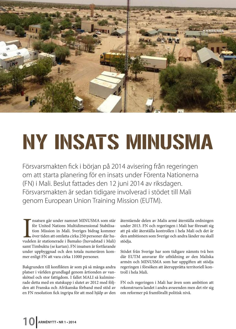 Insatsen går under namnet MINUSMA som står för United Nations Multidimensional Stabilisation Mission in Mali.