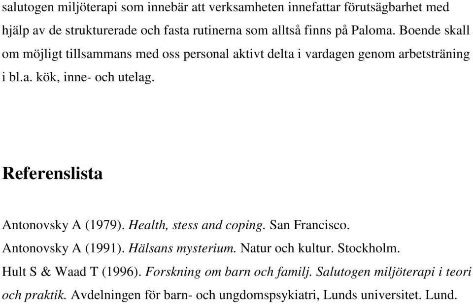 Referenslista Antonovsky A (1979). Health, stess and coping. San Francisco. Antonovsky A (1991). Hälsans mysterium. Natur och kultur. Stockholm.