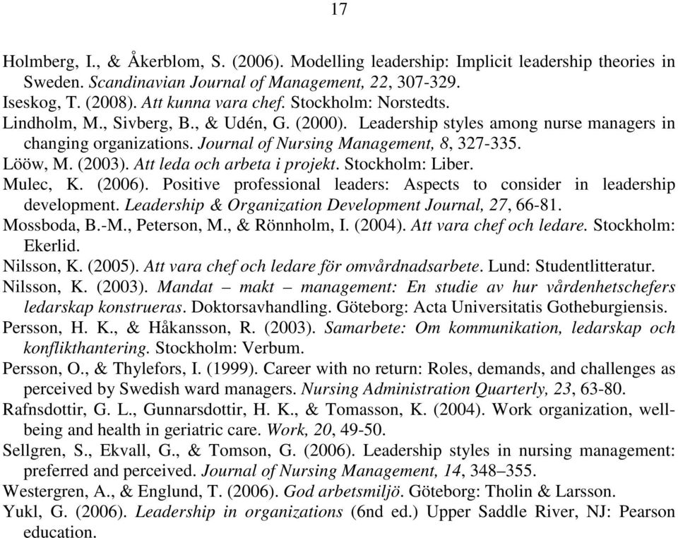 Att leda och arbeta i projekt. Stockholm: Liber. Mulec, K. (2006). Positive professional leaders: Aspects to consider in leadership development.
