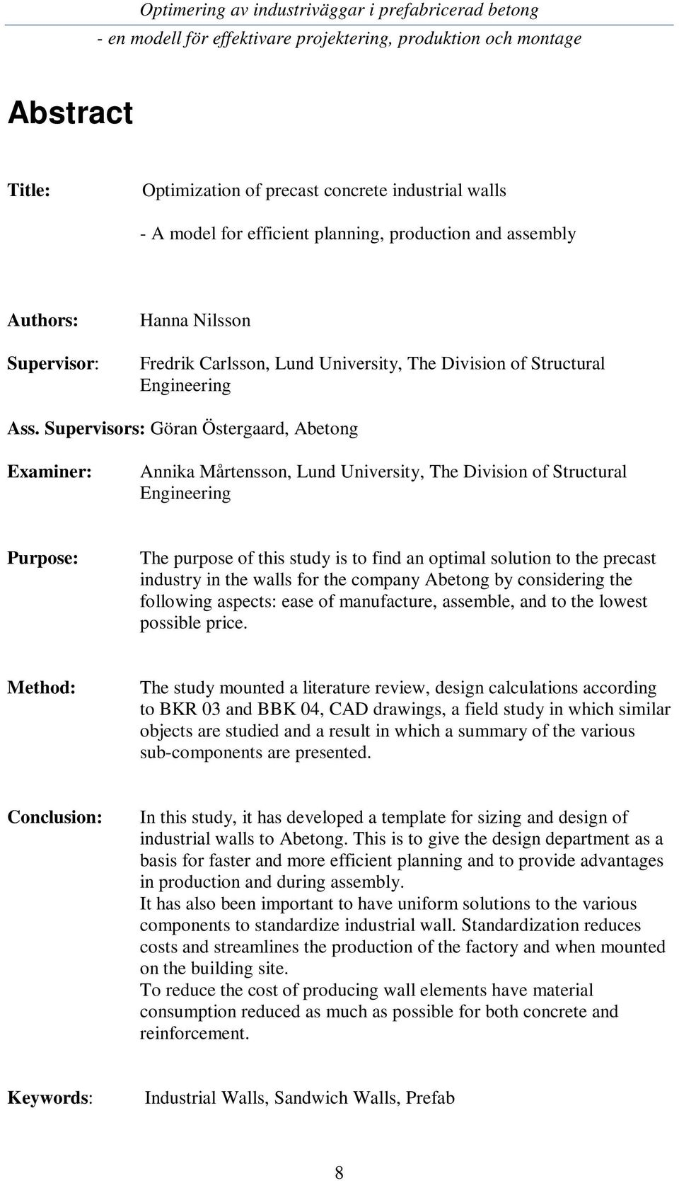 Supervisors: Göran Östergaard, Abetong Examiner: Annika Mårtensson, Lund University, The Division of Structural Engineering Purpose: The purpose of this study is to find an optimal solution to the