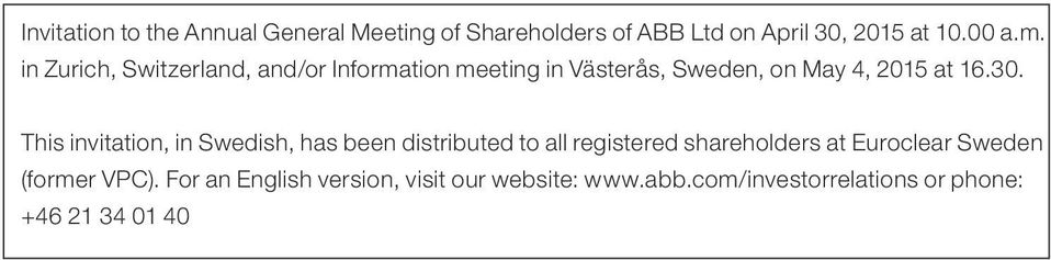 This invitation, in Swedish, has been distributed to all registered shareholders at Euroclear Sweden