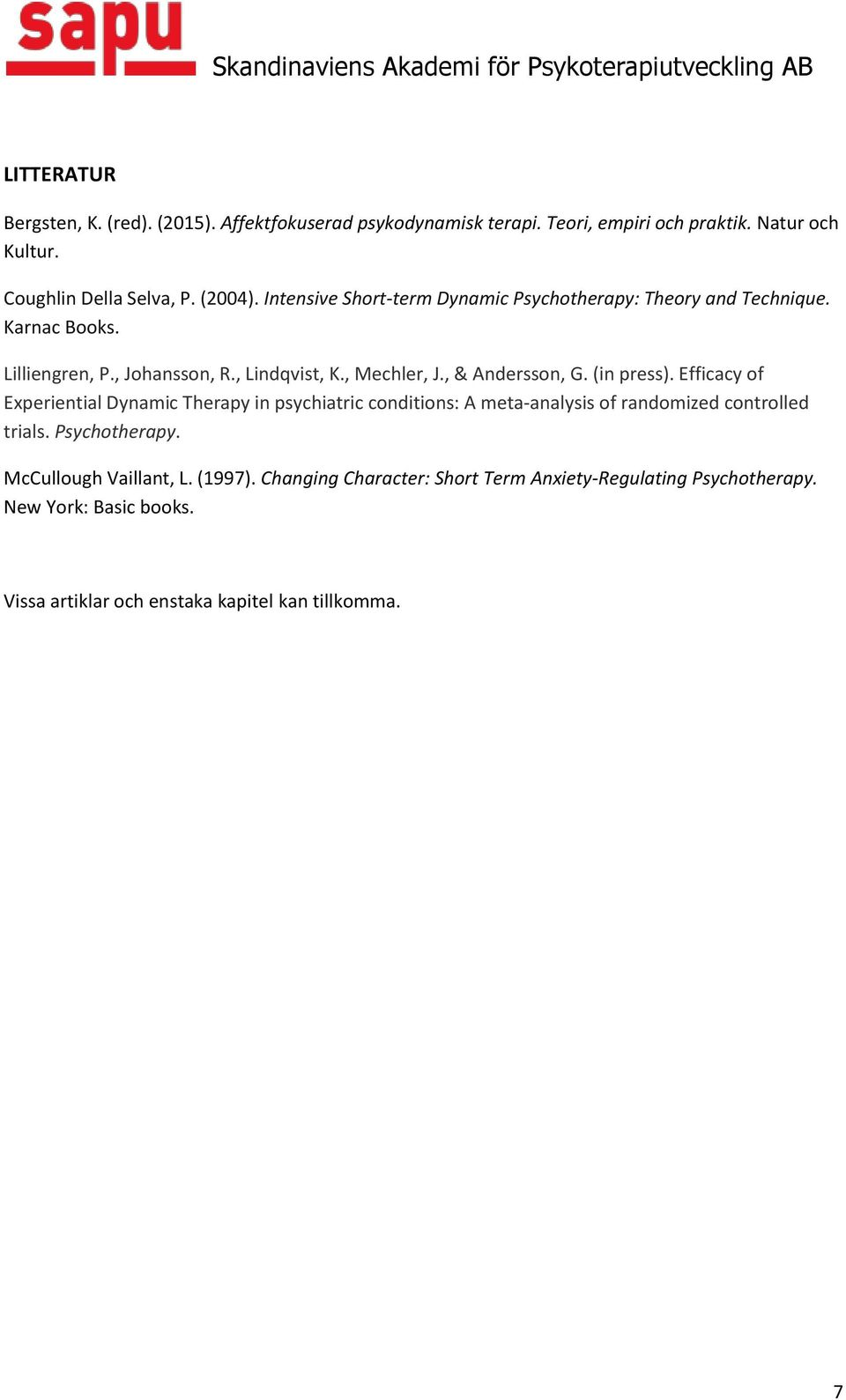 (in press). Efficacy of Experiential Dynamic Therapy in psychiatric conditions: A meta-analysis of randomized controlled trials. Psychotherapy.