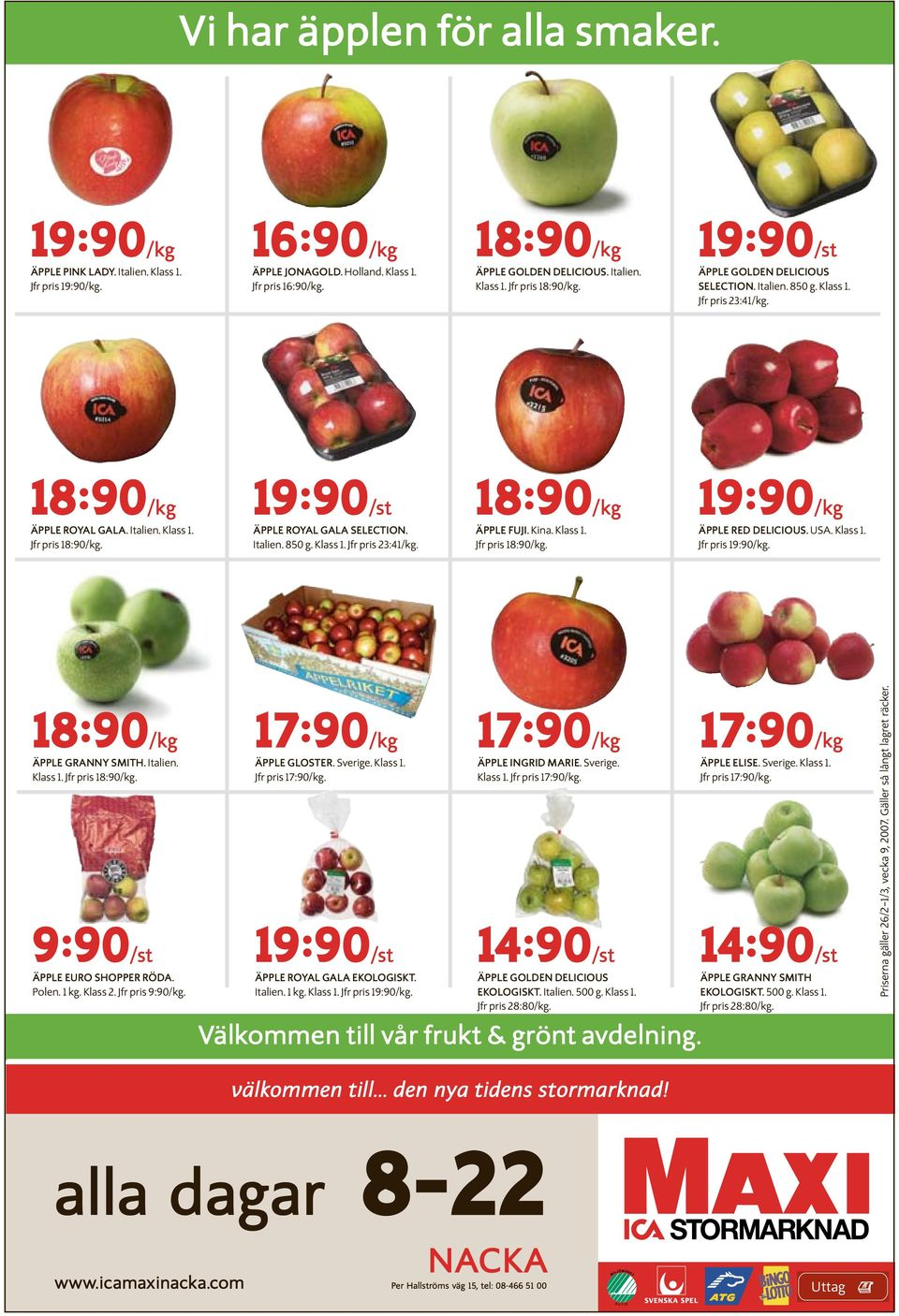 Kina. Klass 1. Jfr pris 18:90/kg. 19:90/kg ÄPPLE RED DELICIOUS. USA. Klass 1. Jfr pris 19:90/kg. 18:90/kg ÄPPLE GRANNY SMITH. Italien. Klass 1. Jfr pris 18:90/kg. 9:90/st ÄPPLE EURO SHOPPER RÖDA.