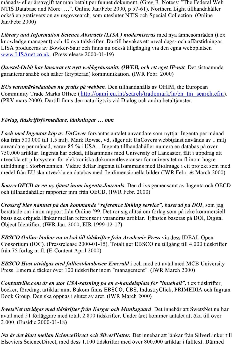 (Online Jan/Febr Library and Information Science Abstracts (LISA ) moderniseras med nya ämnesområden (t ex knowledge managent) och 40 nya tidskrifter.