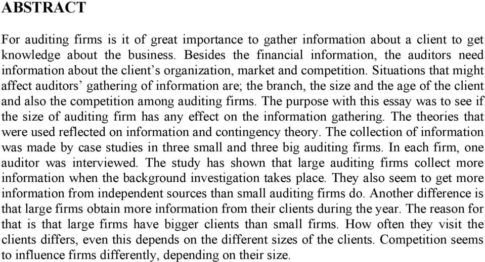 Situations that might affect auditors gathering of information are; the branch, the size and the age of the client and also the competition among auditing firms.