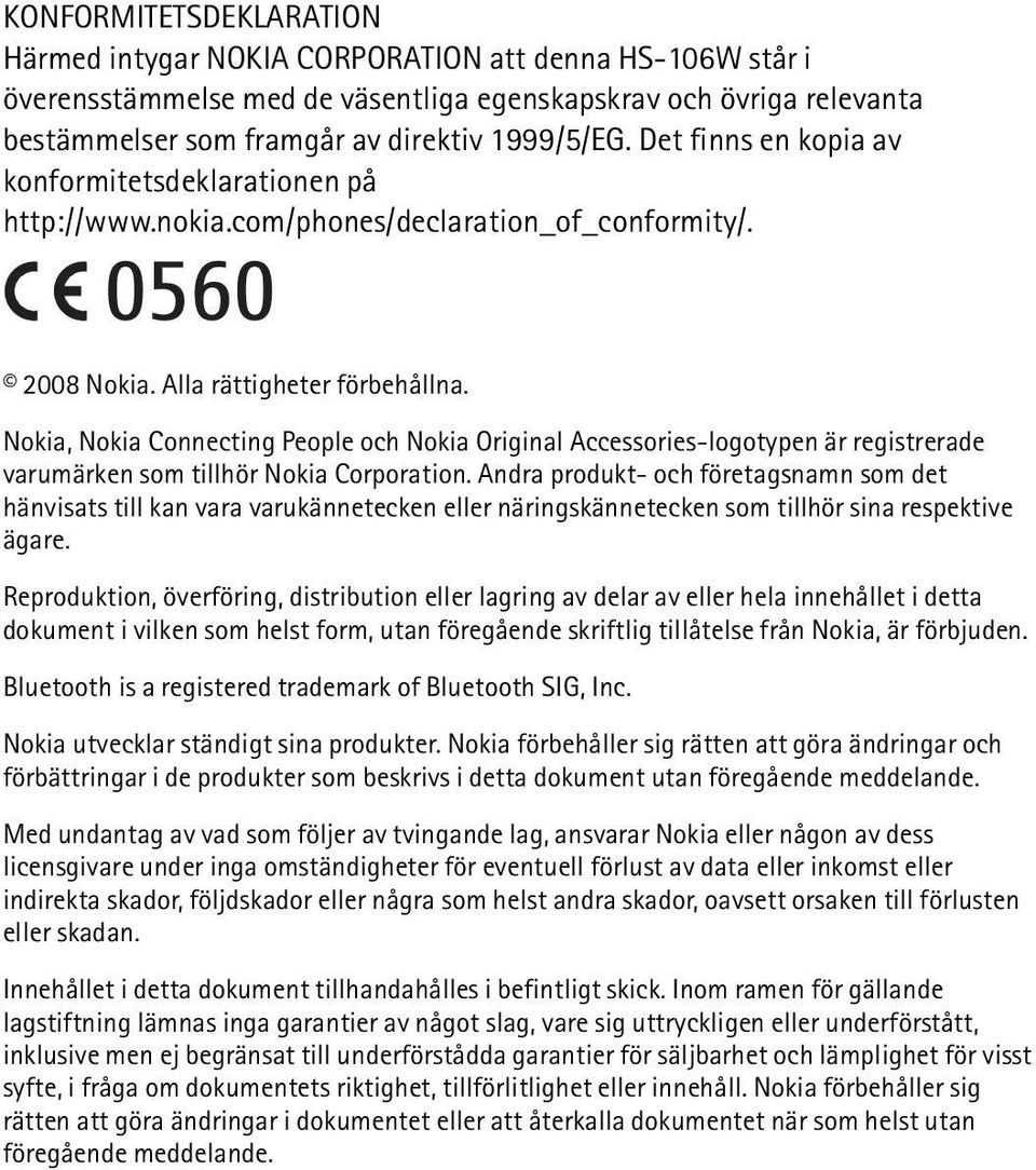 Nokia, Nokia Connecting People och Nokia Original Accessories-logotypen är registrerade varumärken som tillhör Nokia Corporation.