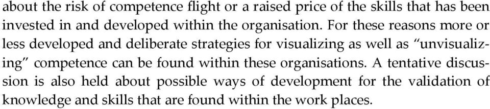 For these reasons more or less developed and deliberate strategies for visualizing as well as unvisualizing