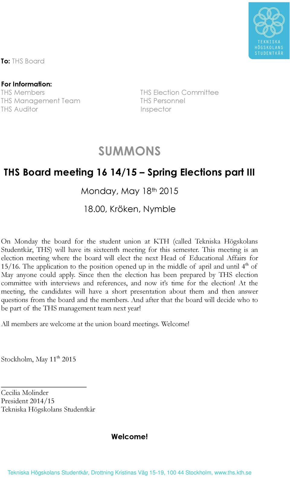 This meeting is an election meeting where the board will elect the next Head of Educational Affairs for 15/16.