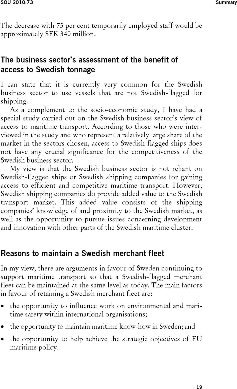 for shipping. As a complement to the socio-economic study, I have had a special study carried out on the Swedish business sector s view of access to maritime transport.