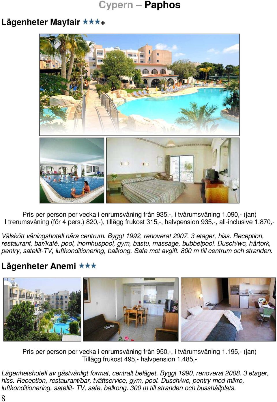 Reception, restaurant, bar/kafé, pool, inomhuspool, gym, bastu, massage, bubbelpool. Dusch/wc, hårtork, pentry, satellit-tv, luftkonditionering, balkong. Safe mot avgift.