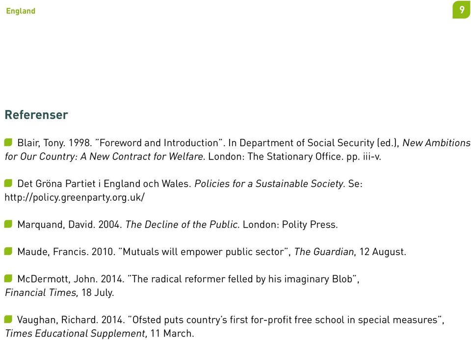 The Decline of the Public. London: Polity Press. Maude, Francis. 2010. Mutuals will empower public sector, The Guardian, 12 August. McDermott, John. 2014.