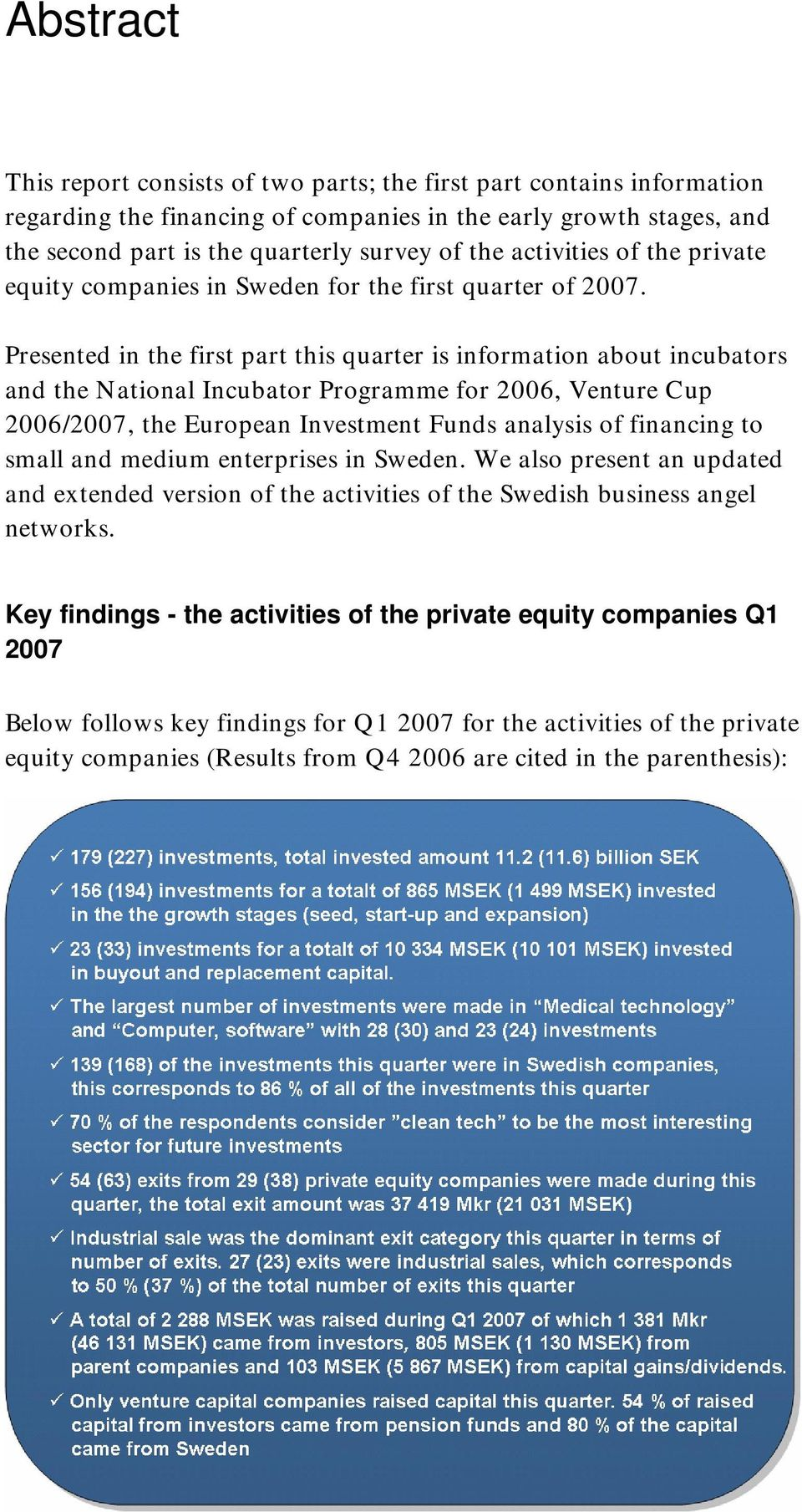 Presented in the first part this quarter is information about incubators and the National Incubator Programme for 2006, Venture Cup 2006/2007, the European Investment Funds analysis of financing to