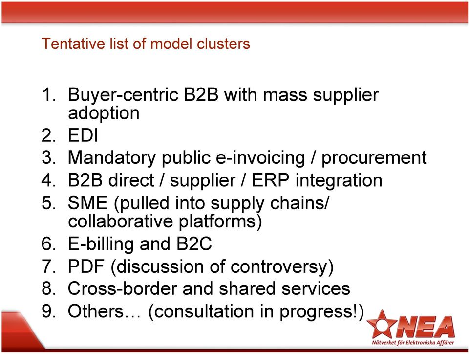 SME (pulled into supply chains/ collaborative platforms) 6. E-billing and B2C 7.