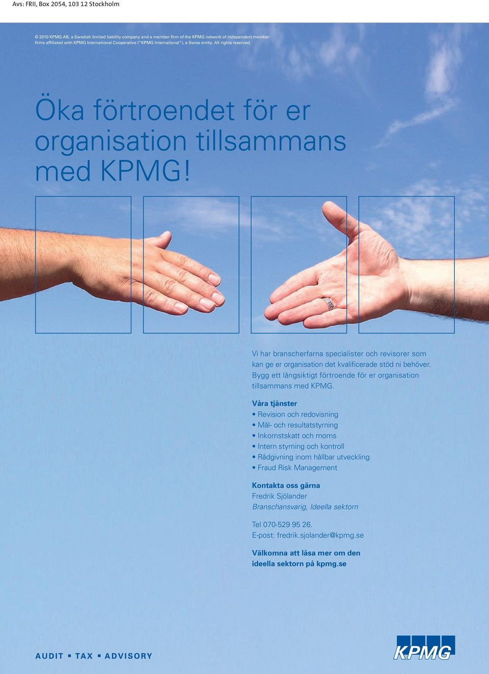 Öka förtroendet för er 2010 KPMG AB, a Swedish limited liability company and a member firm of the KPMG network of independent member organisation firms affiliated with KPMG International Cooperative