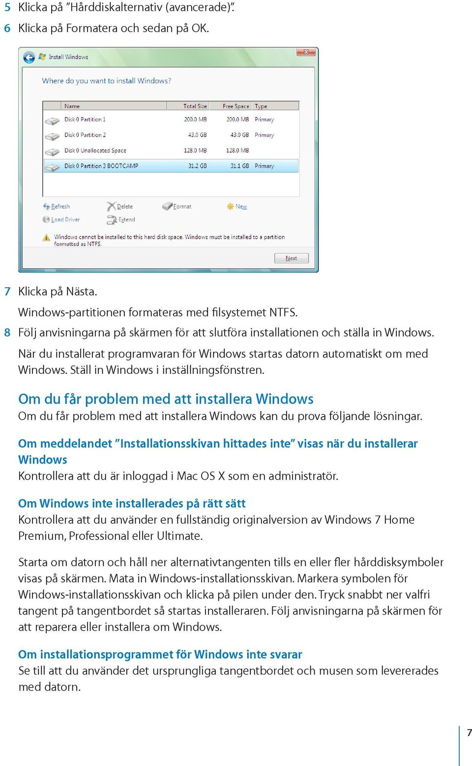 Ställ in Windows i inställningsfönstren. Om du får problem med att installera Windows Om du får problem med att installera Windows kan du prova följande lösningar.