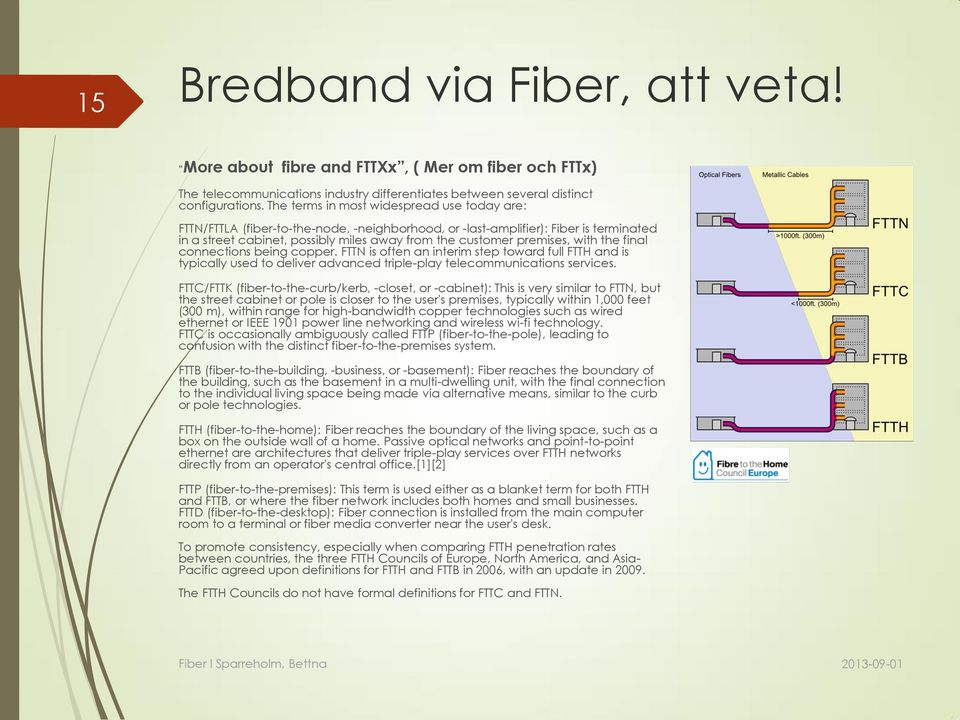 with the final connections being copper. FTTN is often an interim step toward full FTTH and is typically used to deliver advanced triple-play telecommunications services.