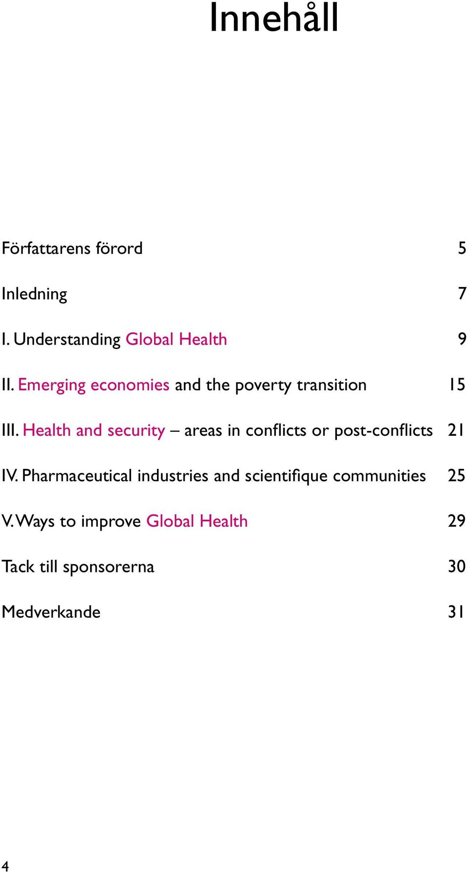 Health and security areas in conflicts or post-conflicts 21 IV.
