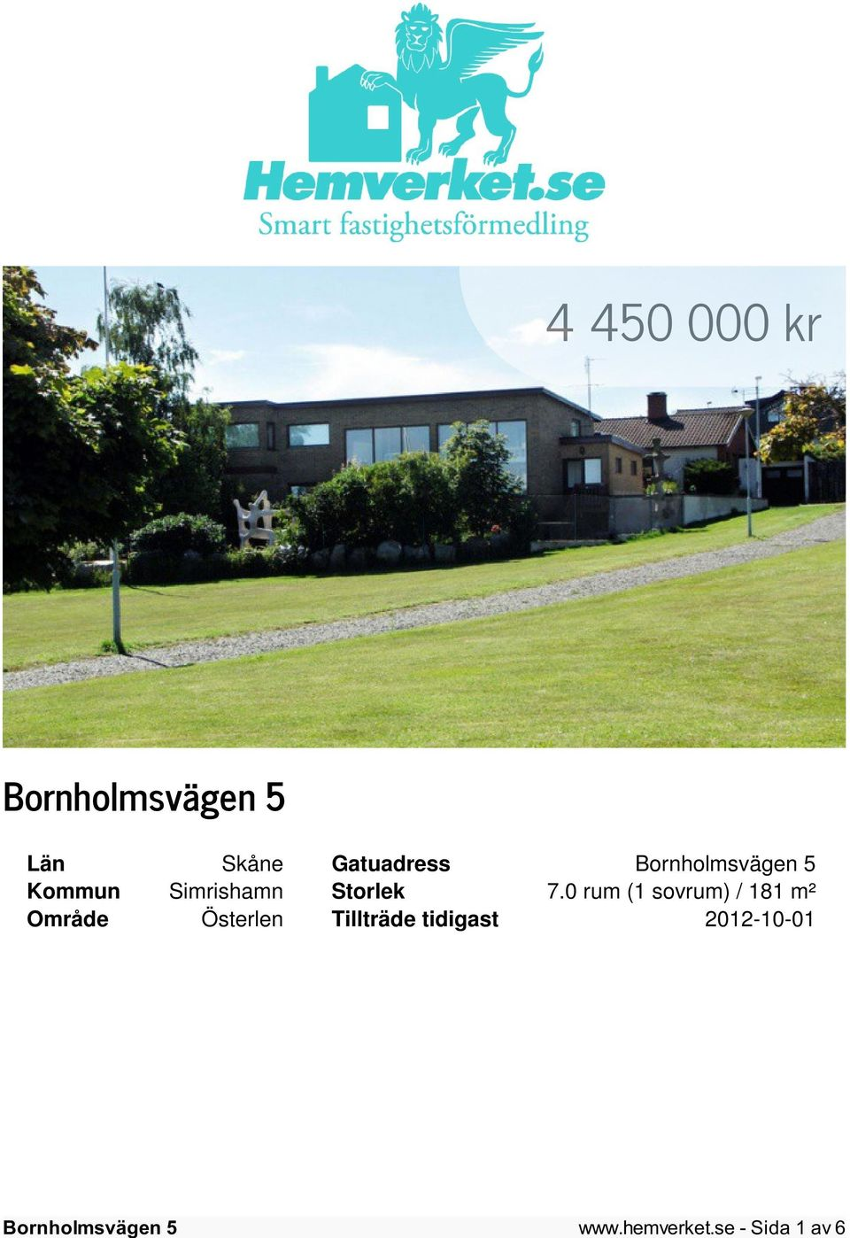 0 rum (1 sovrum) / 181 m² Område
