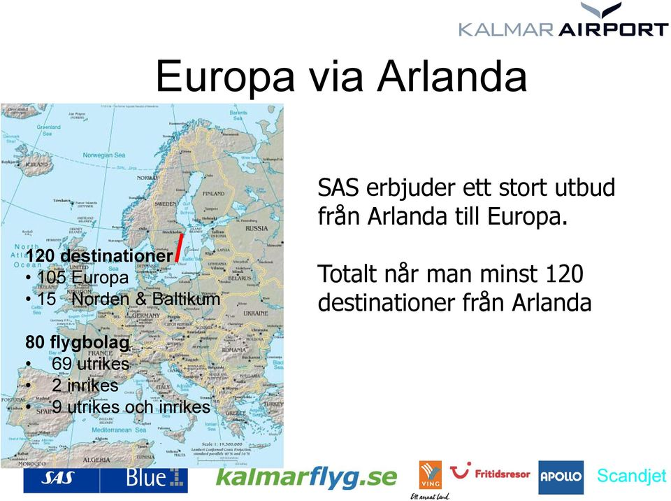 120 destinationer 105 Europa 15 Norden & Baltikum Totalt