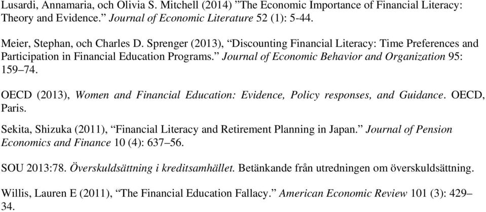 OECD (2013), Women and Financial Education: Evidence, Policy responses, and Guidance. OECD, Paris. Sekita, Shizuka (2011), Financial Literacy and Retirement Planning in Japan.