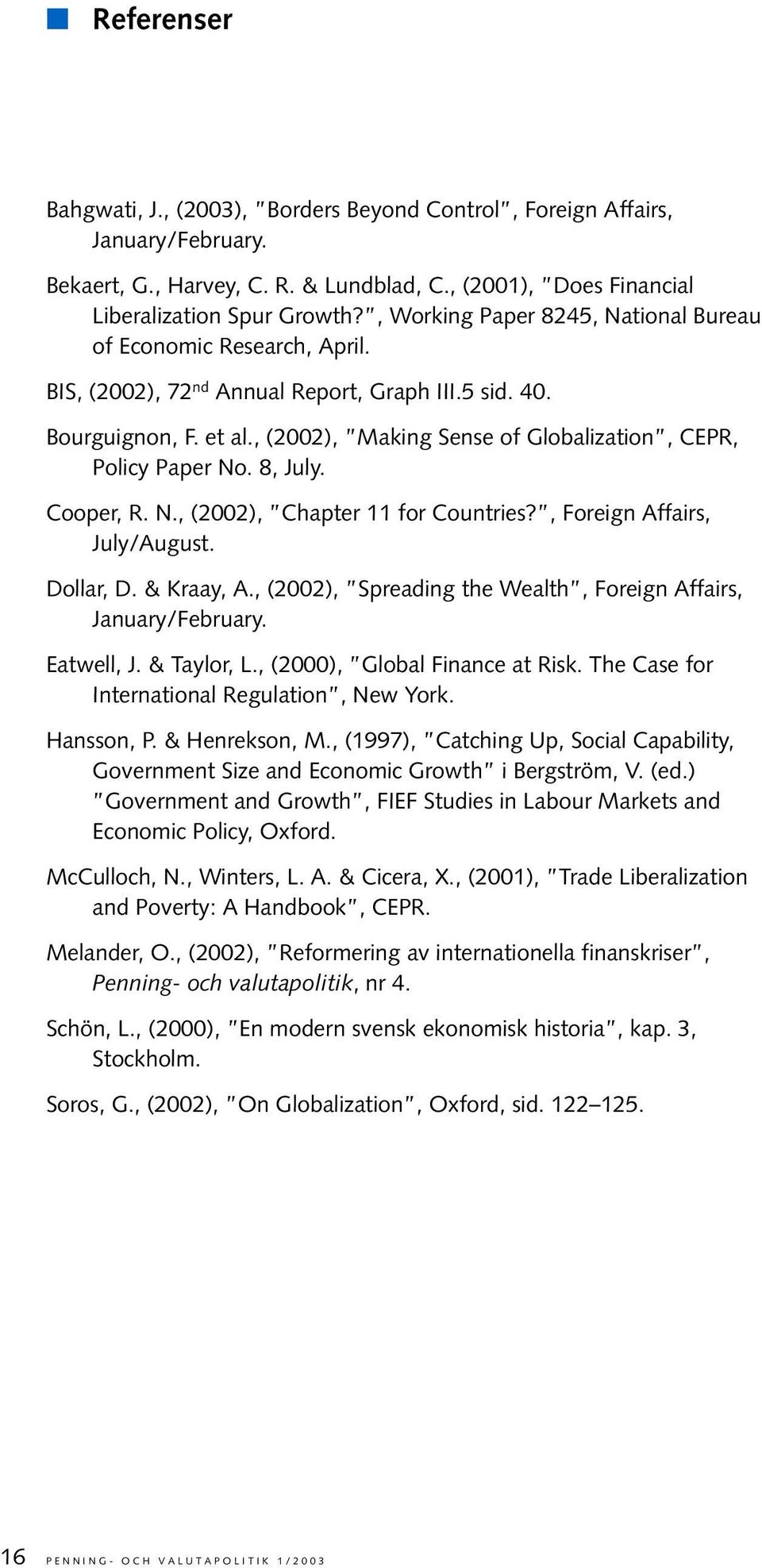 , (2002), Making Sense of Globalization, CEPR, Policy Paper No. 8, July. Cooper, R. N., (2002), Chapter 11 for Countries?, Foreign Affairs, July/August. Dollar, D. & Kraay, A.
