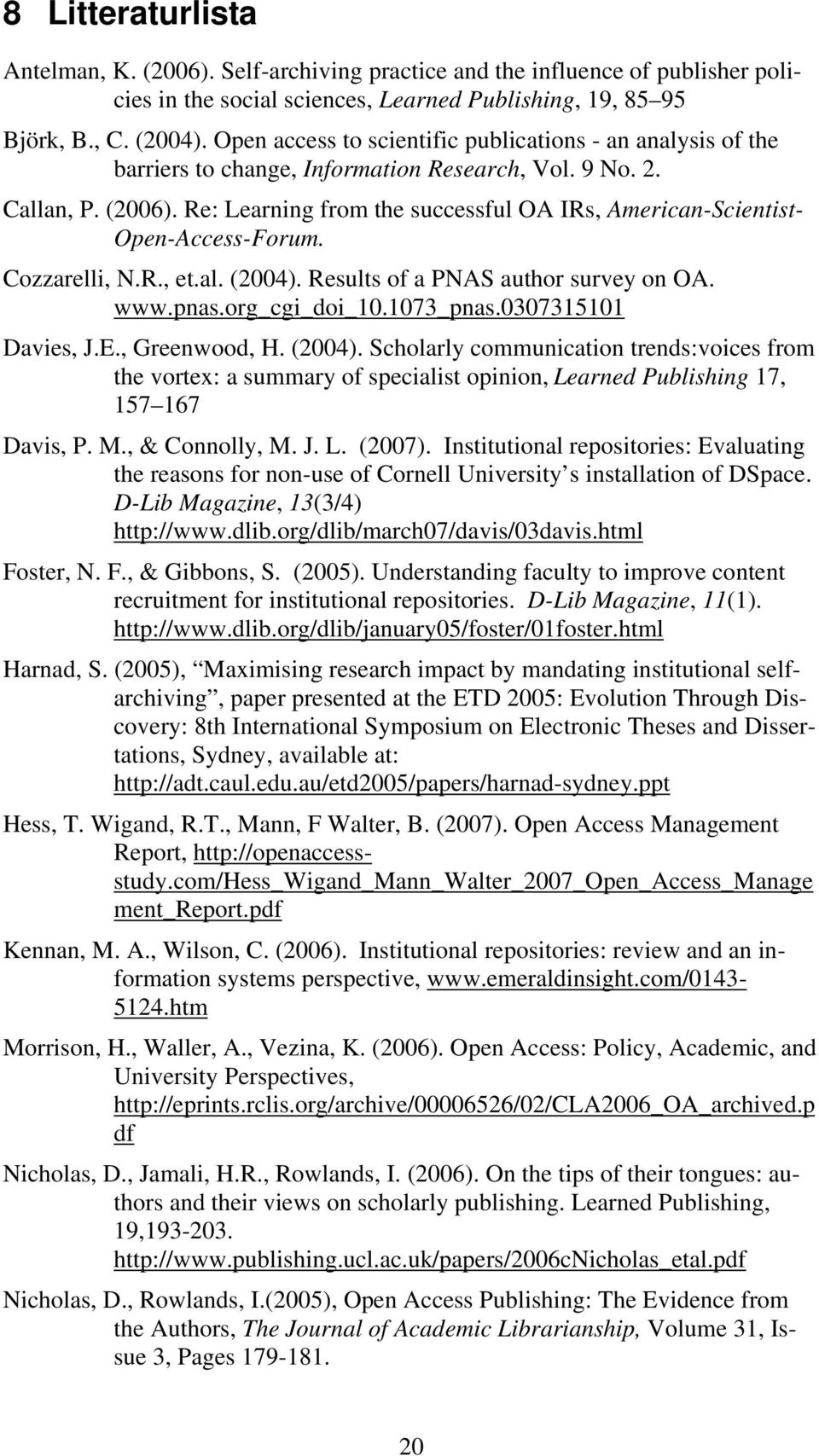 Re: Learning from the successful OA IRs, American-Scientist- Open-Access-Forum. Cozzarelli, N.R., et.al. (2004). Results of a PNAS author survey on OA. www.pnas.org_cgi_doi_10.1073_pnas.