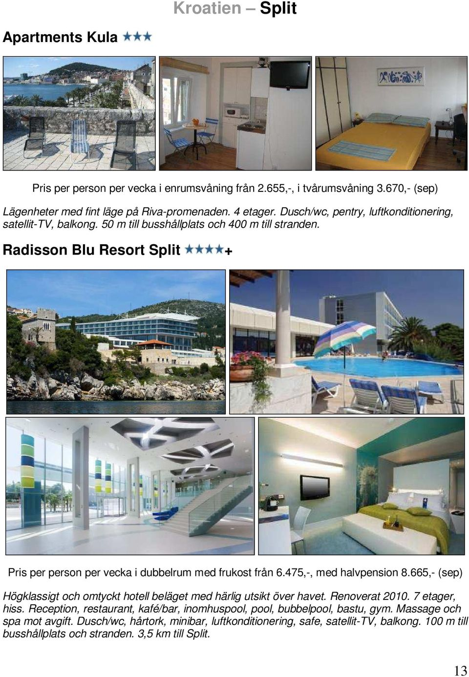 Radisson Blu Resort Split + Pris per person per vecka i dubbelrum med frukost från 6.475,-, med halvpension 8.