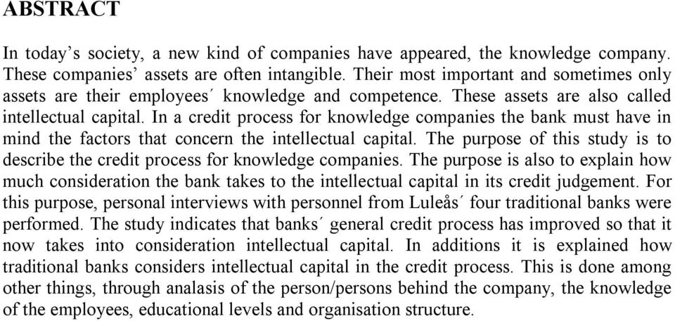 In a credit process for knowledge companies the bank must have in mind the factors that concern the intellectual capital.