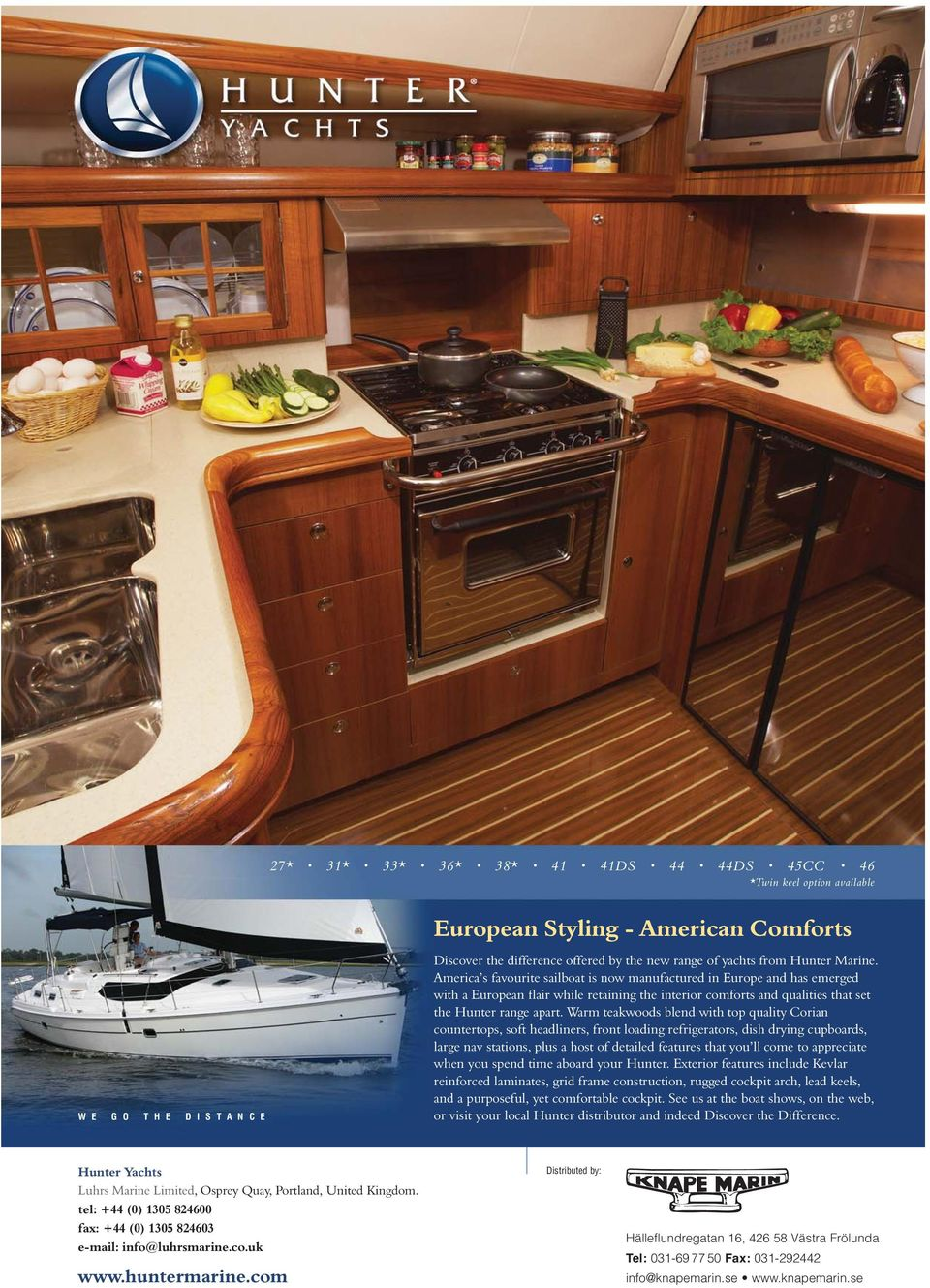 America s favourite sailboat is now manufactured in Europe and has emerged with a European flair while retaining the interior comforts and qualities that set the Hunter range apart.