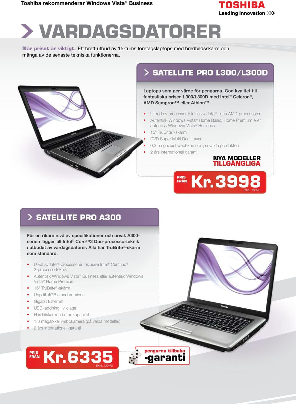 "Utbud av processorer inklusive Intel - och AMD-processorer Autentisk Windows Vista Home Basic, Home Premium eller autentisk Windows Vista Business 15"" TruBrite -skärm DVD Super Multi Dual Layer 0,3"