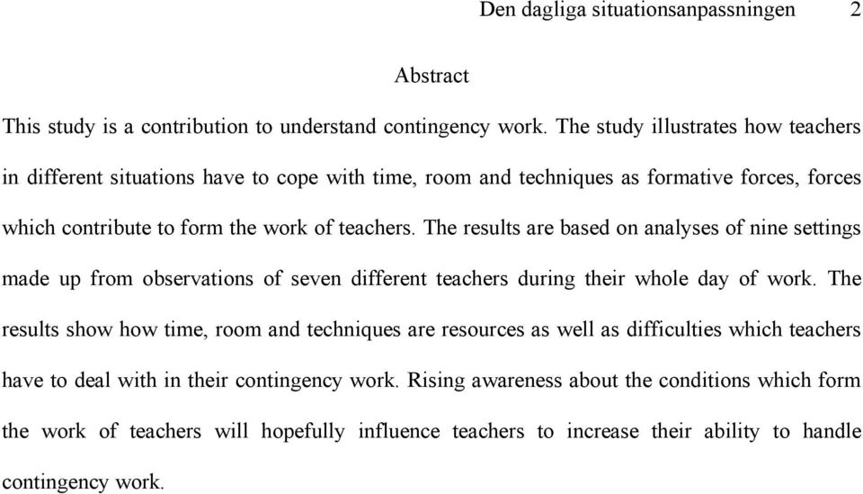 The results are based on analyses of nine settings made up from observations of seven different teachers during their whole day of work.