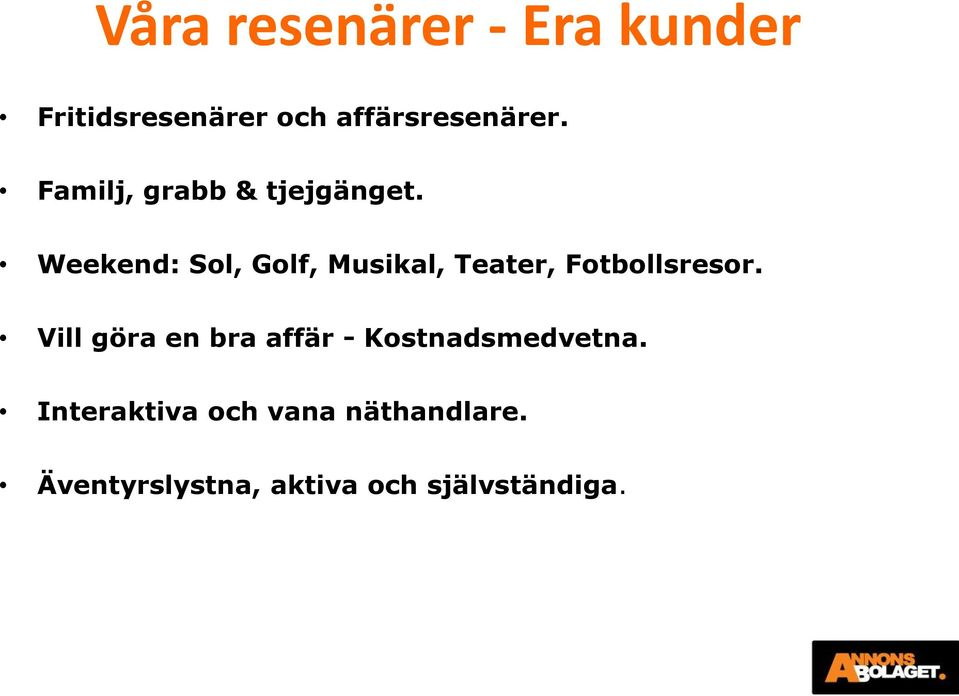 Weekend: Sol, Golf, Musikal, Teater, Fotbollsresor.