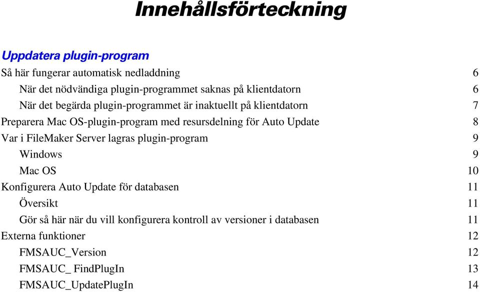 Update 8 Var i FileMaker Server lagras plugin-program 9 Windows 9 Mac OS 10 Konfigurera Auto Update för databasen 11 Översikt 11 Gör så här