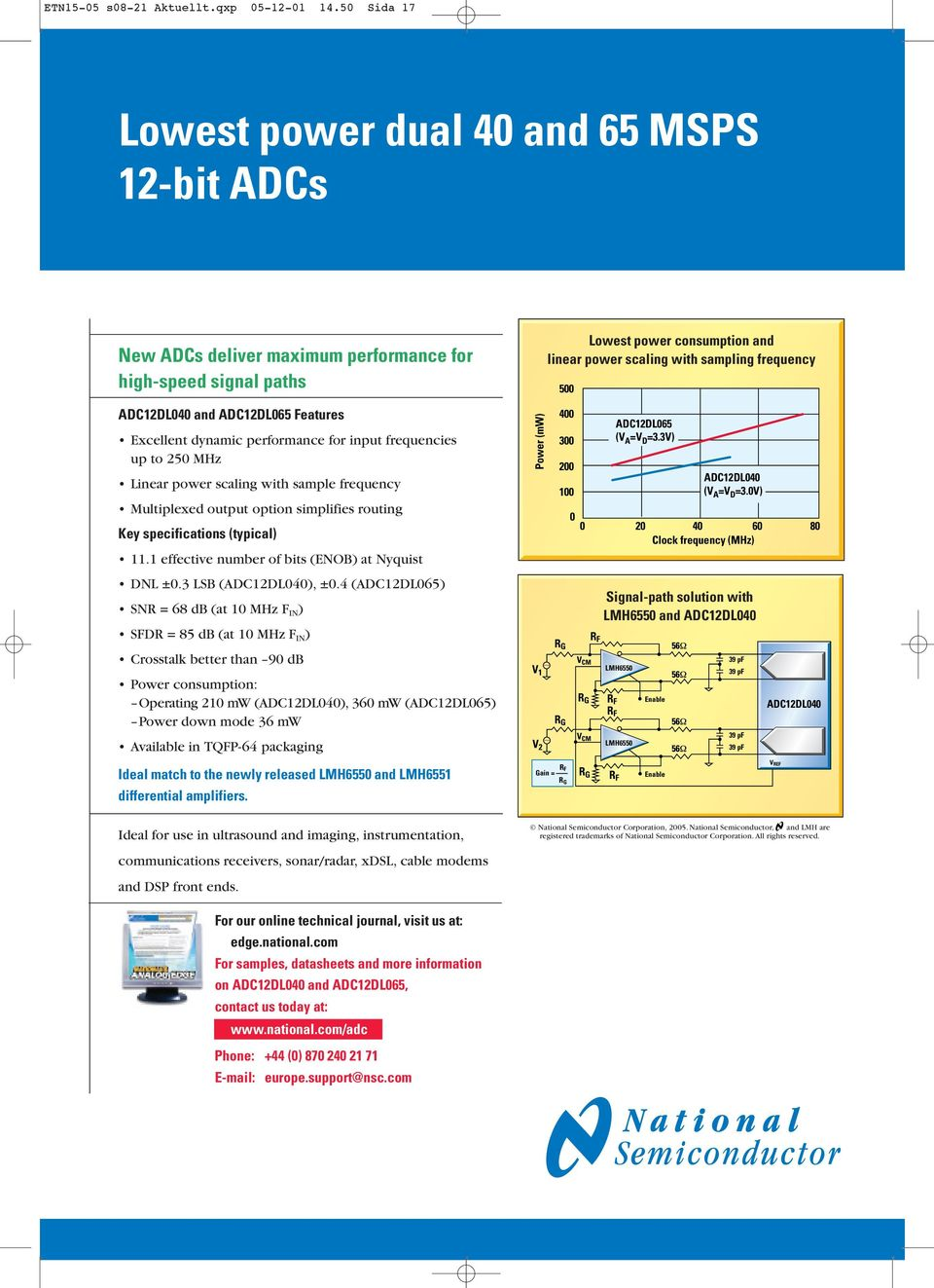 ADC12DL040 and ADC12DL065 Features Excellent dynamic performance for input frequencies up to 250 MHz Linear power scaling with sample frequency Multiplexed output option simplifies routing Key
