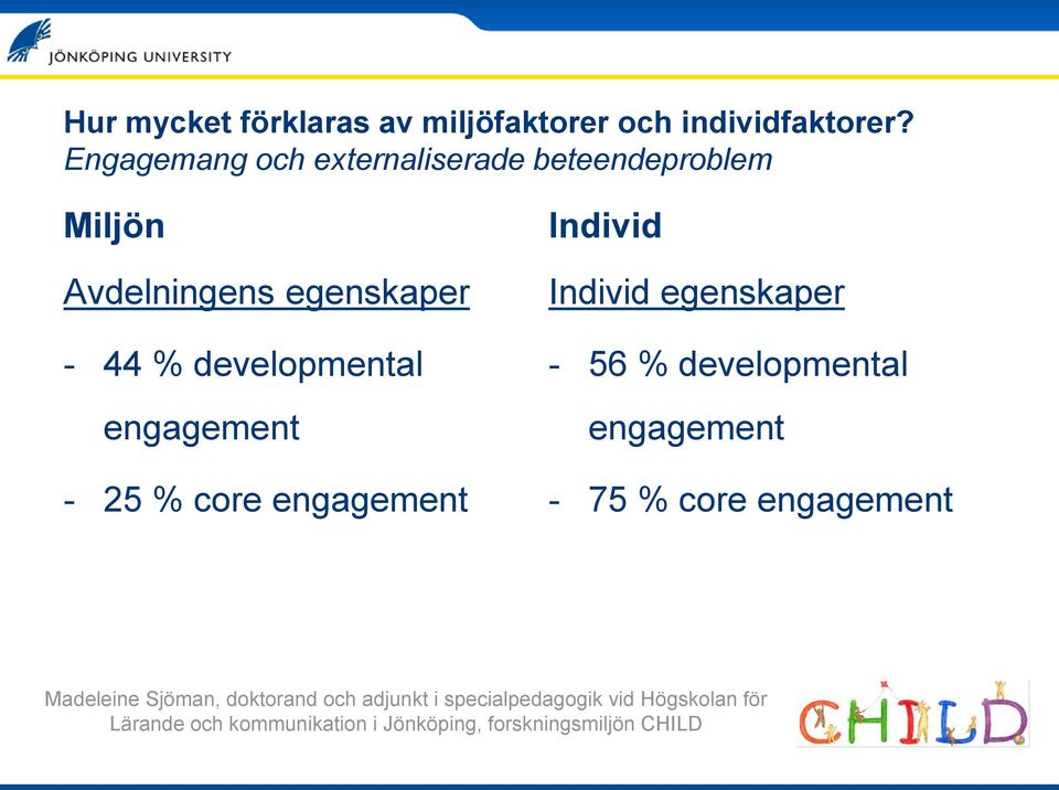 % developmental engagement - 25 % core engagement Individ Individ egenskaper - 56 %