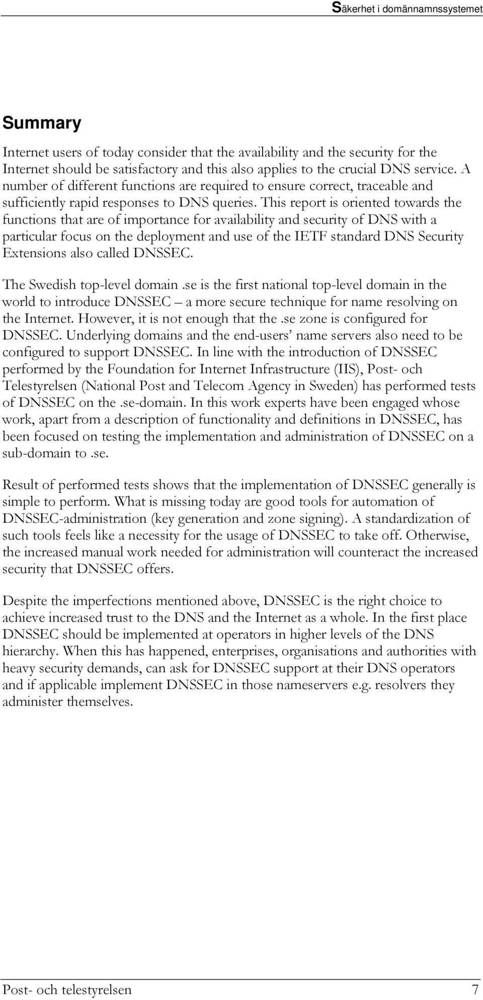 This report is oriented towards the functions that are of importance for availability and security of DNS with a particular focus on the deployment and use of the IETF standard DNS Security