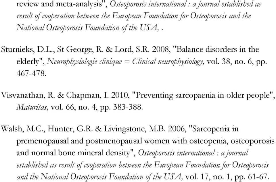 "& Chapman, I. 2010, ""Preventing sarcopaenia in older people"", Maturitas, vol. 66, no. 4, pp. 383-388. Walsh, M.C., Hunter, G.R. & Livingstone, M.B."