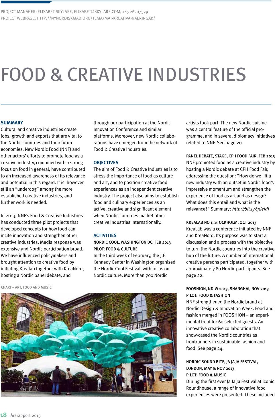 New Nordic Food (NNF) and other actors efforts to promote food as a creative industry, combined with a strong focus on food in general, have contributed to an increased awareness of its relevance and
