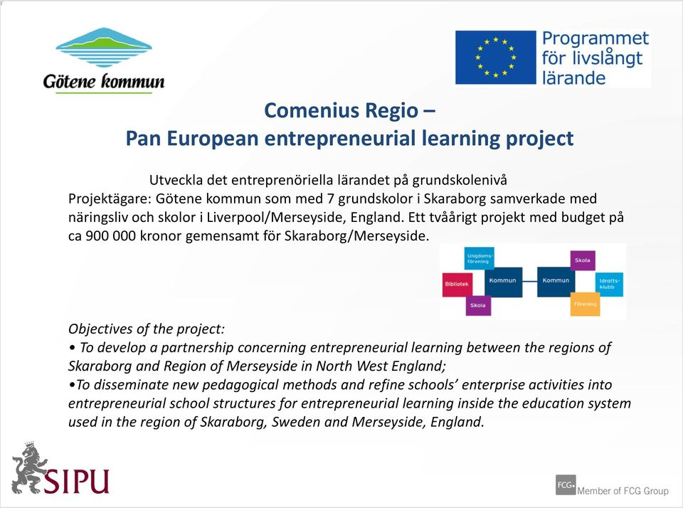 Objectives of the project: To develop a partnership concerning entrepreneurial learning between the regions of Skaraborg and Region of Merseyside in North West England; To disseminate
