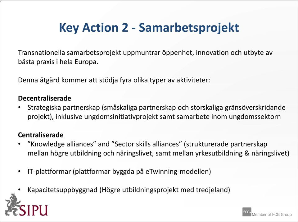 projekt), inklusive ungdomsinitiativprojekt samt samarbete inom ungdomssektorn Centraliserade Knowledge alliances and Sector skills alliances (strukturerade partnerskap