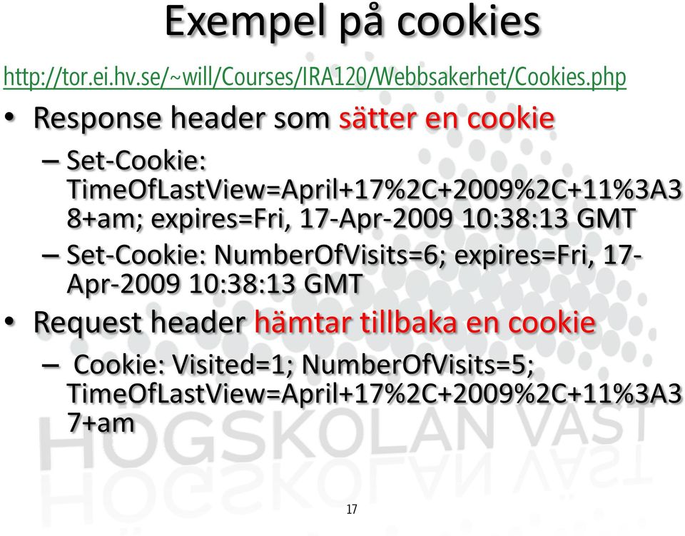 expires=fri, 17-Apr-2009 10:38:13 GMT Set-Cookie: NumberOfVisits=6; expires=fri, 17- Apr-2009 10:38:13