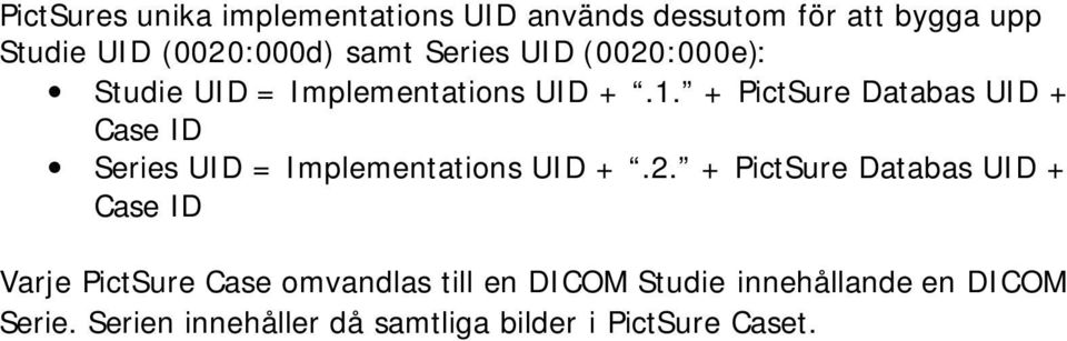 + PictSure Databas UID + Case ID Series UID = Implementations UID +.2.