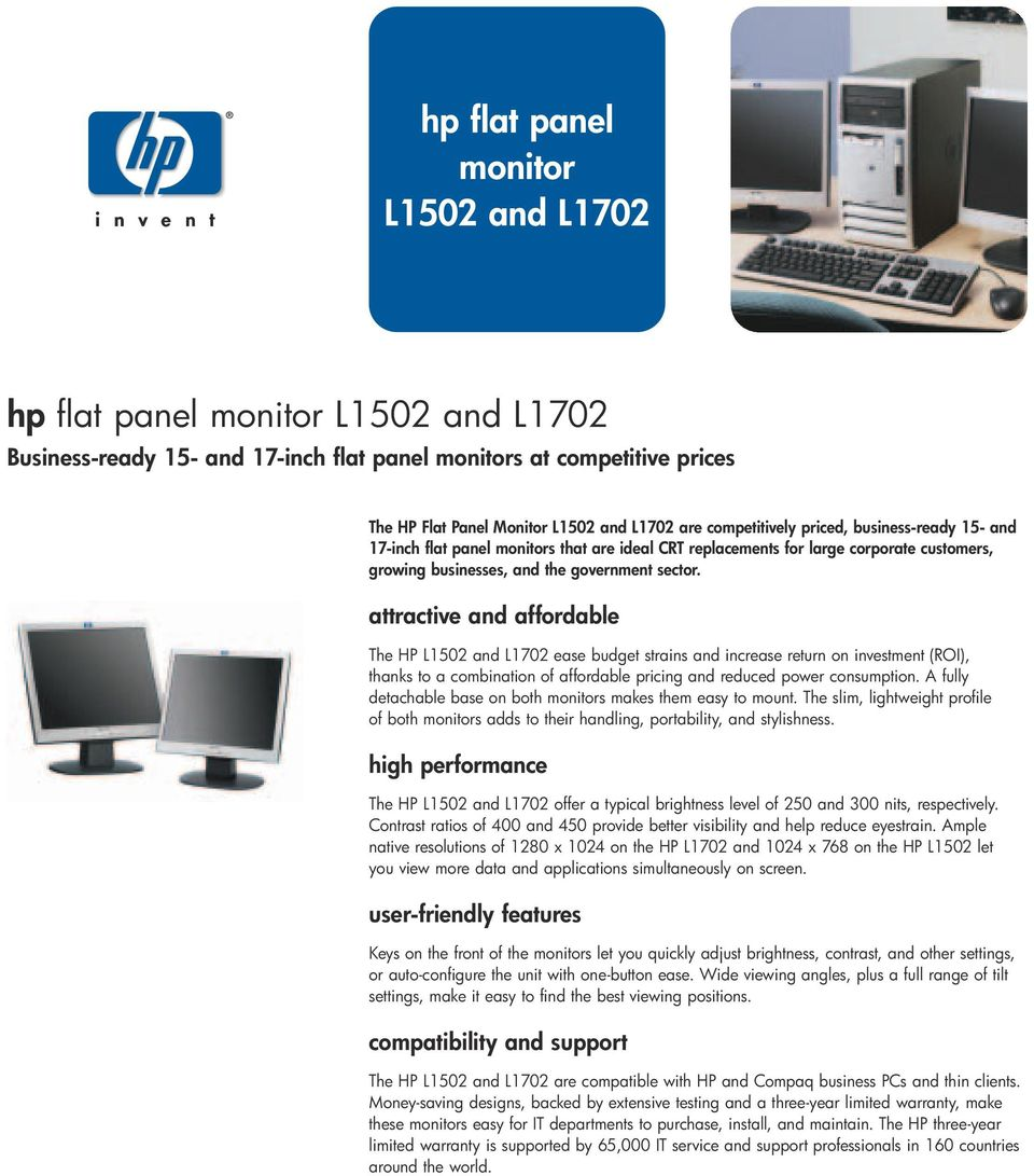 attractive and affordable The HP L1502 and L1702 ease budget strains and increase return on investment (ROI), thanks to a combination of affordable pricing and reduced power consumption.